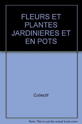 fleurs et plantes en jardinieres et en: Collectif