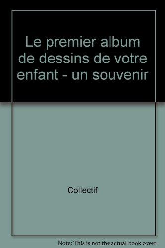 9782803439485: LE PREMIER ALBUM DE DESSINS DE VOTRE ENFANT : UN MERVEILLEUX SOUVENIR POUR PLUS TARD