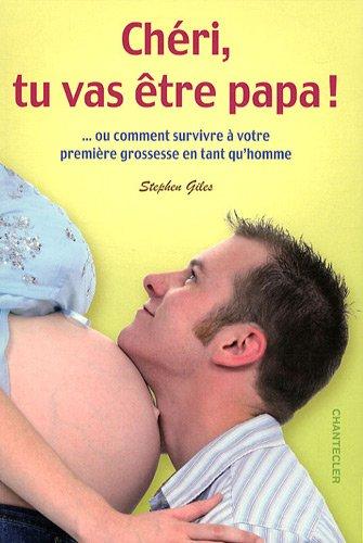 9782803451012: chéri, tu vas être papa ! ou comment survivre à votre première grossesse en tant qu'homme