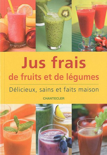 9782803452989: jus frais de fruits et de légumes : délicieux, sains et faits maison