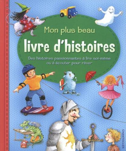 9782803454525: Mon plus beau livre d'histoires: Des histoires passionnantes à lire soi-même ou à écouter pour rêver