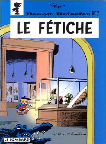 9782803616916: Les indispensables à 31F : Benoît Brisefer, tome 7 : Le Fétiche