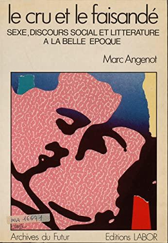 Le cru et le faisandé: Sexe, discours social et littérature à la Belle Epoque (Archives du futur) (French Edition) (2804001458) by Marc Angenot