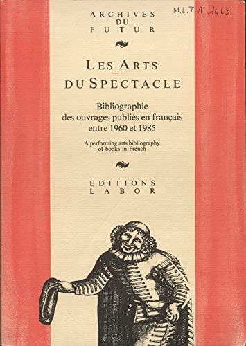 Les Arts Du Spectacle: Bibliographie D'ouvrages En Francais, 1960-1985: Hainaux, Rene