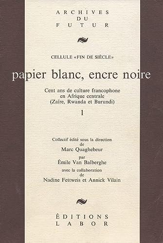 9782804008161: Papier blanc, encre noire: Cent ans de culture francophone en Afrique centrale : Zaïre, Rwanda et Burundi (Archives du futur) (French Edition)