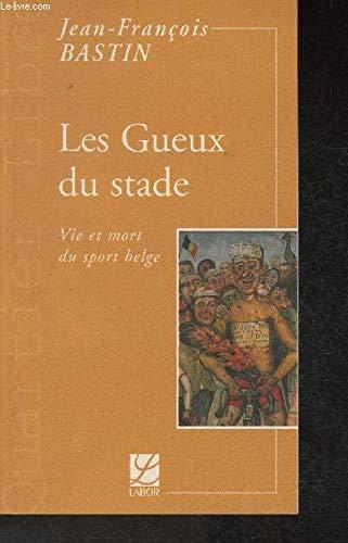 Les Gueux du Stade. Vie et mort: BASTIN, Jean-François