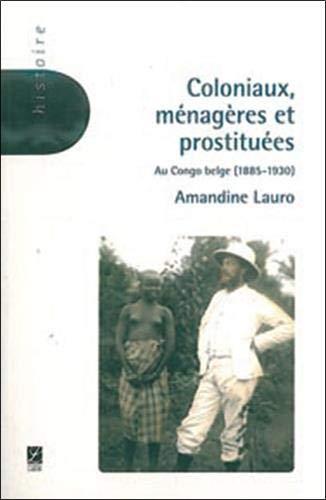 9782804020637: Coloniaux, ménagères et prostituées : Au Congo belge (1885-1930)