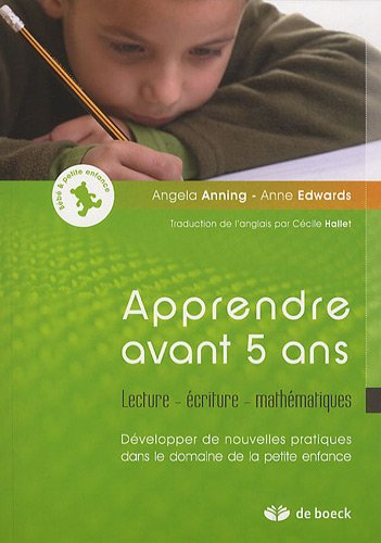 9782804107451: Apprendre avant 5 ans : Lecture - écriture - mathématiques, Développer de nouvelles pratiques dans le domaine de la petite enfance