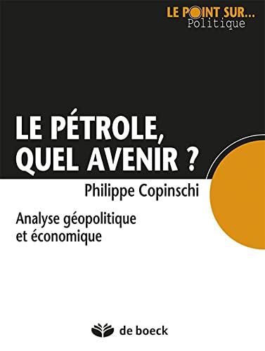 9782804113148: Le pétrole, quel avenir ? Analyse géopolitique et économique