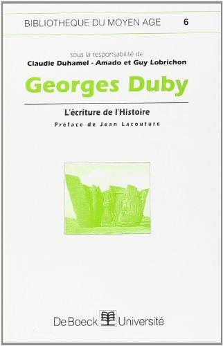 Georges Duby l'ecriture de l'histoire: Claudie Duhamel-Amado, Guy