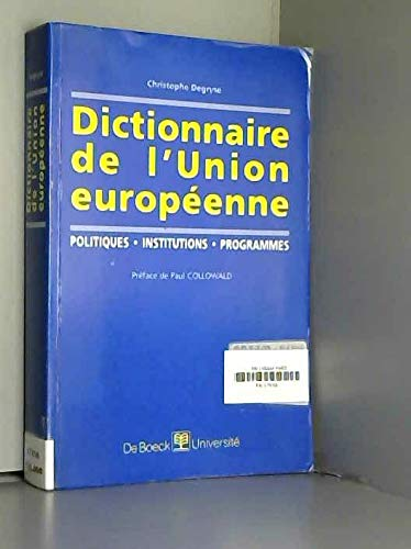 Dictionnaire de l'Union europeenne: Politiques, institutions, programmes (French Edition) (2804121747) by Degryse, Christophe