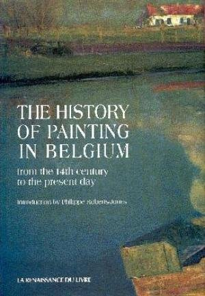 The History of Painting in Belgium: From the 14th Century to the Present Day, from the Earliest ...