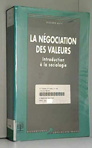 9782804126735: La négociation des valeurs: Introduction à la sociologie (Ouvertures sociologiques) (French Edition)
