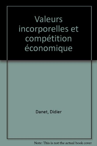 Valeurs incorporelles et compétition économique: D. Danet