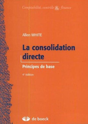 La consolidation directe, 3e édition 1999. Principes de base [Mar 24, 1999] White, A. et ...