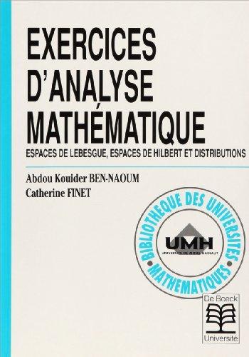9782804133450: Exercices d'analyse mathématique: Espaces de Lebesgue, espaces de Hilbert et distributions / Abdou Kouider Ben-Naoum, Catherine Finet