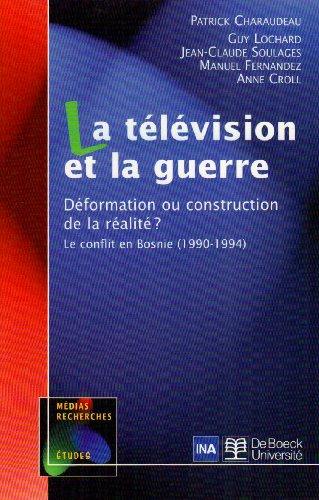 LA TELEVISION ET LA GUERRE ; DEFORMATION: CHARAUDEAU, PATRICK