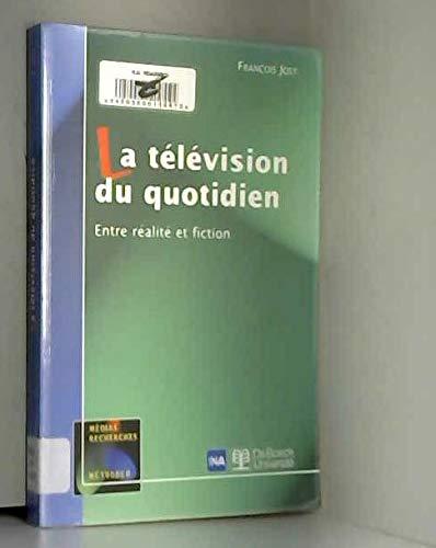 La Television du Quotidien ; Entre Realite: Jost, Francois
