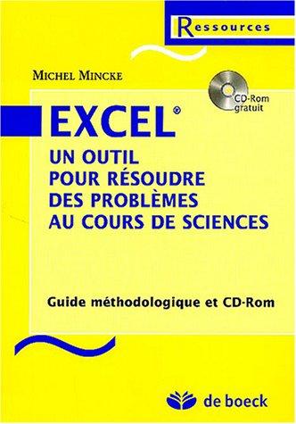 9782804143879: Excel un outil pour résoudre des problèmes au cours de sciences : Guide méthodologique (1Cédérom)
