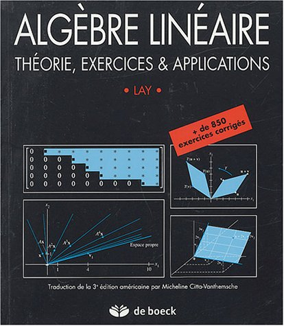 Alg?bre lin?aire. th?orie exercices et applications: David-C Lay