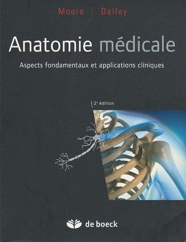 Anatomie m?dicale : Aspects fondamentaux et applications cliniques: Moore, Keith-L