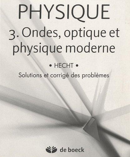 Physique : Volume 3 : Ondes, Optique et Physique moderne: Hecht, Eugene; Martin, Joël