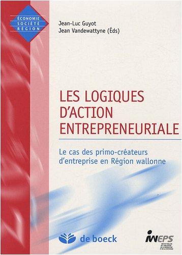 9782804156244: Les logiques d'action entrepreneuriale : Le cas des primo-créateurs d'entreprise en Région wallonne