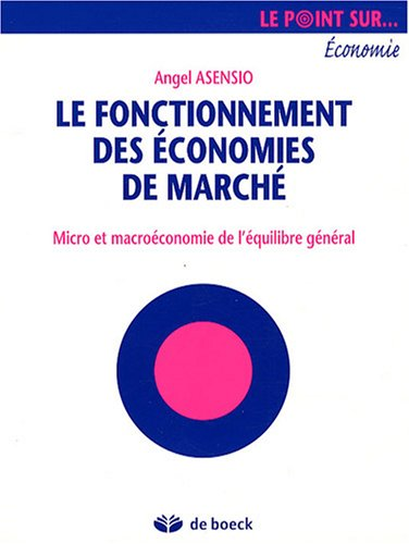 9782804156251: Le fonctionnement des économies de marché : Micro et macroéconomie de l'équilibre général