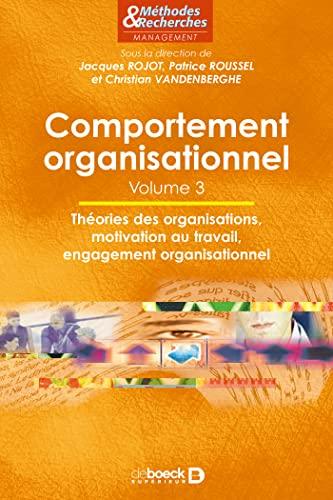 9782804159795: Comportement organisationnel : Volume 3, Théories des organisations, motivation au travail, engagement organisationnel