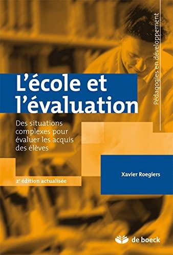 9782804160418: L'école et l'évaluation : Des situations complexes pour évaluer les acquis des élèves