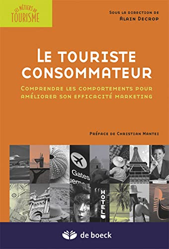9782804161781: Le Touriste Consommateur Comprendre les Comportements pour Ameliorer Son Efficacite Marketing