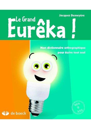 9782804164218: le grand eurêka ! dictionnaire d'orthographe grammaticale pour écrire tout seul (12e édition)