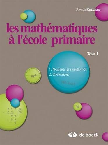 9782804164799: Les Mathématiques à l'école primaire, numéro 1, La résolution de problèmes et le langage mathématique, les nombres, la numérotation et les opérations [Broché]