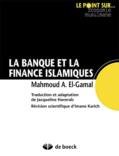 BANQUE ET LA FINANCE ISLAMIQUES -LA-: EL GAMAL 1RE ED 2012