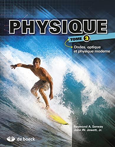 PHYSIQUE T3 ONDES OPTIQUE ET PHYSIQUE MO: SERWAY 3E ED 2013