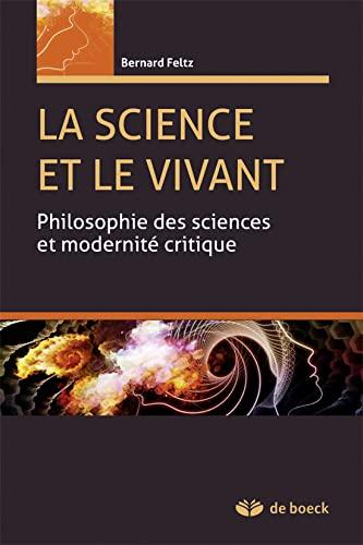 9782804171445: La Sicence et le Vivant Philosophie des Sciences et Modernite Critique