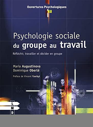 9782804171711: Psychologie sociale du groupe au travail, réfléchir, travailler et décider en groupe