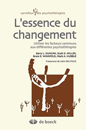 9782804171773: L'essence du changement : Utiliser les facteurs communs aux différentes psychothérapies