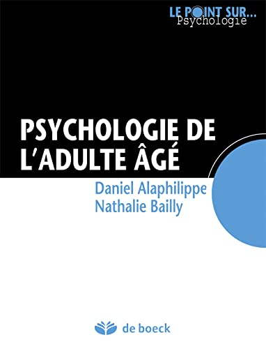 PSYCHOLOGIE DE L ADULTE AGE 1RE ED 13: ALAPHILIPPE BAILLY