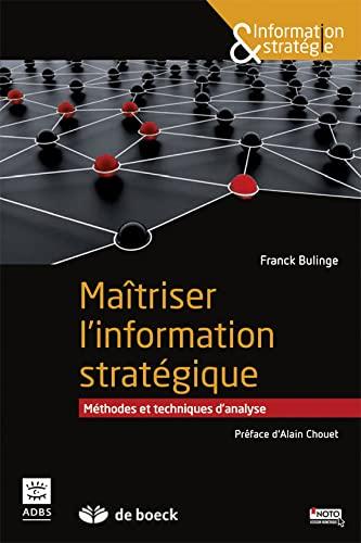 9782804189143: Maîtriser l'information stratégique : Méthodes et techniques d'analyse