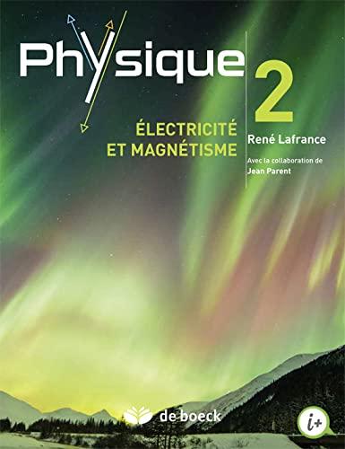 PHYSIQUE 2 ELECTRICITE ET MAGNETISME: LAFRANCE 1RE ED 2015