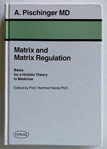 9782804340001: Matrix and Matrix Regulation: Basis for a Holistic Theory in Medicine