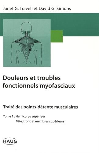 9782804340070: Douleurs et troubles fonctionnels myofaciaux, tome 1. Hémicorps supérieur, tête tronc et membres supérieurs