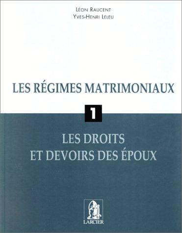 regimes matrimoniaux t.1 - les droits et devoirs des epoux: L�on Raucent