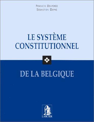 Le système constitutionnel de la Belgique: Delperee, Francis; Depre, Sebastien