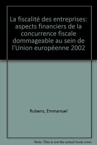9782804409227: La fiscalit� des entreprises: aspects financiers de la concurrence fiscale dommageable au sein de l'Union europ�enne 2002
