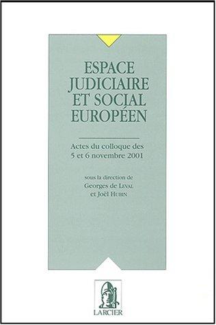 Espace judiciaire et social européen. Actes du colloque des 5 et 6 novembre 2001: Georges de Leval ...