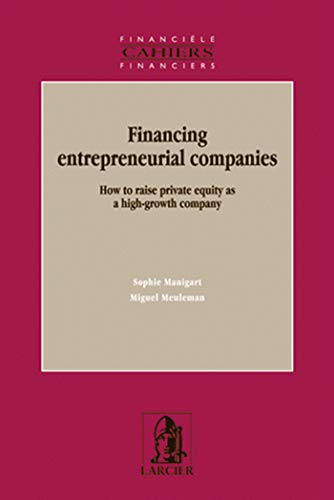 9782804417031: FINANCING ENTREPRENEURIAL COMPANIES: HOW TO RAISE PRIVATE ASUITY AS A HIGH... (ELSB.FINANC.CAH)