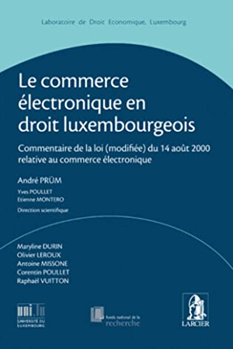le commerce electronique en droit luxembourgeois: Andr� Pr�m, Maryline Durin, Yves Poullet, �tienne...