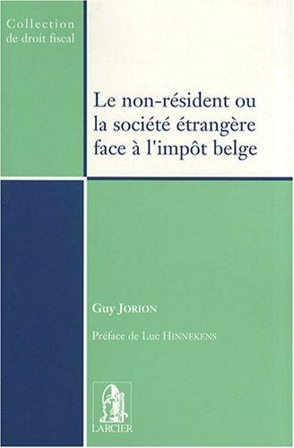 le non-resident ou la societe etrangere face a l'impot belge: Guy Jorion